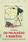 Od Palackého k Benešovi: Německé texty o Češích, Němcích a českých zemích