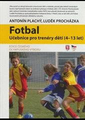 Fotbal - učebnice fotbalu pro trenéry dětí (4-13 let)