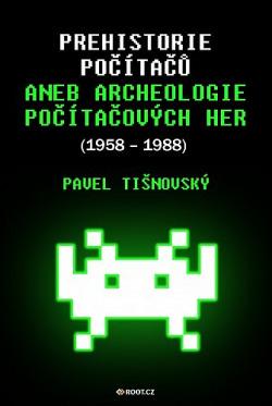 Prehistorie počítačů aneb archeologie počítačových her (1958 - 1988) obálka knihy