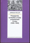 Propaganda, symbolika a rituály protestantské Evropy (1580–1650)