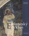 Emauzský cyklus. Ikonografie středověkých nástěnných maleb v ambitu kláštera Na Slovanech