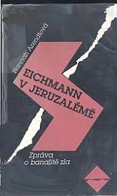 Eichmann v Jeruzalémě: Zpráva o banalitě zla obálka knihy