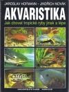 Akvaristika (Jak chovat tropické ryby jinak a lépe)