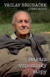 Václav Břicháček - setkání, vzpomínky, stopy