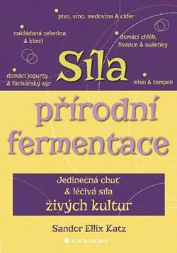 Síla přírodní fermentace - Jedinečná chuť a léčivá síla živých kultur obálka knihy