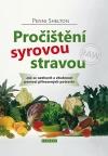 Pročištění syrovou stravou - Jak se uzdravit a zhubnout pomocí přirozených potravin