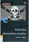 Politická ekonomie strachu : strach - úvahy o politické ekonomii vládnutí
