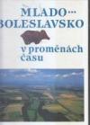 Mlado - Boleslavsko v proměnách času