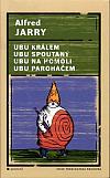 Ubu králem / Ubu spoutaný / Ubu na homoli / Ubu paroháčem
