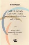Huldrych Zwingli, Karl Barth a odkaz původního reformačního radikalismu. Mezigenerační ekumenicko-teologický rozhovor