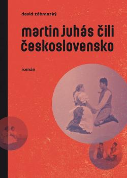 Martin Juhás čili Československo obálka knihy
