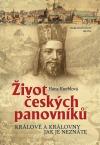 Život českých panovníků - Králové a královny jak je neznáte