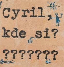 Cyril, kde si?