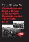 Československé legie v Rusku a boj za vznik Československa 1914–1918 IV. díl