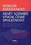 Riziková budoucnost: Devět scénářů vývoje české společnosti