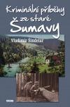 Kriminální příběhy ze staré Šumavy