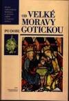 Dějiny uměleckého řemesla a užitého umění v českých zemích - Od Velké Moravy po dobu gotickou