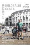 Kolosální cesta ke Koloseu a další cyklocesty po Evropě
