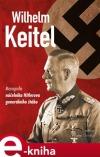 Wilhelm Keitel - Monografie náčelníka Hitlerova generálního štábu
