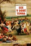 Sex v době temna. Sexuální život na českém jihu v prvním století Schwarzenberků (1660-1770)
