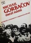 Michail Gorbačov mezi námi /reportáže a dokumenty z dubnových dnů 1987/