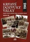 Krvavé dozvuky války : konec druhé světové války na českém území