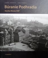 Búranie Podhradia - Stavba Mosta SNP obálka knihy