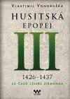 Husitská epopej III.: 1426 - 1437. Za časů císaře Zikmunda