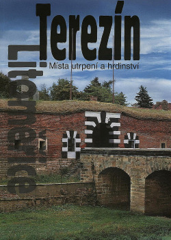 Terezín - Místa utrpení a hrdinství