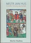 Mistr Jan Hus: Člověk, teolog, mučedník