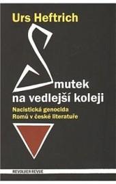 Smutek na vedlejší koleji - Nacistická genocida Romů v české literatuře obálka knihy