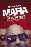 Mafia na Slovensku - Osudy bossov Černákovej éry