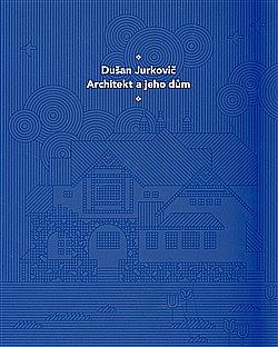 Dušan Jurkovič: Architekt a jeho dům obálka knihy