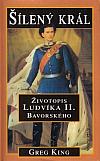 Šílený král - Životopis Ludvíka II. Bavorského