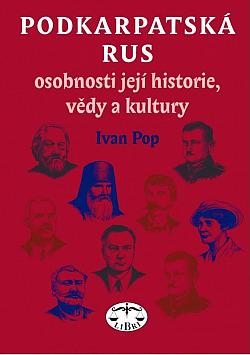 Podkarpatská Rus - osobnosti její historie, vědy a kultury obálka knihy
