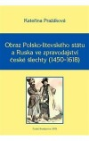 Obraz Polsko-litevského státu a Ruska ve zpravodajství české šlechty (1450–1618)