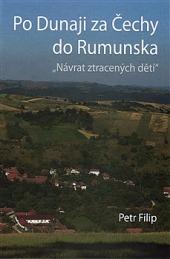 Po Dunaji za Čechy do Rumunska - Návrat ztracených dětí obálka knihy