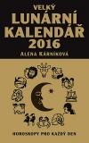Velký lunární kalendář 2016 aneb Horoskopy pro každý den