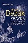 Róbert Bezák - Pravda o odvolanom arcibiskupovi obálka knihy