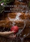 Novodobé ženské rituály - Praktická příručka ceremonialistky
