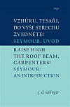 Vzhůru, tesaři, do výše střechu zvedněte! / Seymour: Úvod / Raise High the Roof Beam, Carpenters / Seymour: An Introduct