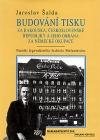 Budování tisku za Rakouska, Československé republiky a jeho obrana za německé okupace