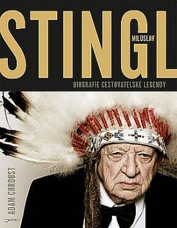 Miloslav Stingl - biografie cestovatelské legendy obálka knihy