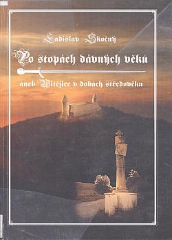 Po stopách dávných věků aneb Vitějice v dobách středověku obálka knihy