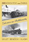 Železnice na Podblanicku - 120 let Benešov - Vlašim