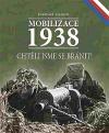 Mobilizace 1938. Chtěli jsme se bránit!