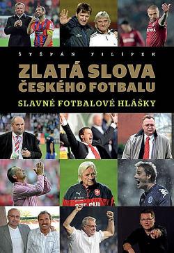 Zlatá slova českého fotbalu : slavné fotbalové hlášky obálka knihy