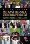Zlatá slova českého fotbalu : slavné fotbalové hlášky