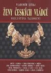 Ženy českých vládců - Rozluštěná tajemství