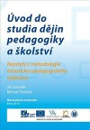 Úvod do studia dějin pedagogiky a školství. Kapitoly z metodologie historicko-pedagogického výzkumu